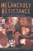 The Melancholy of Resistance, Laszlo Krasznahorkai