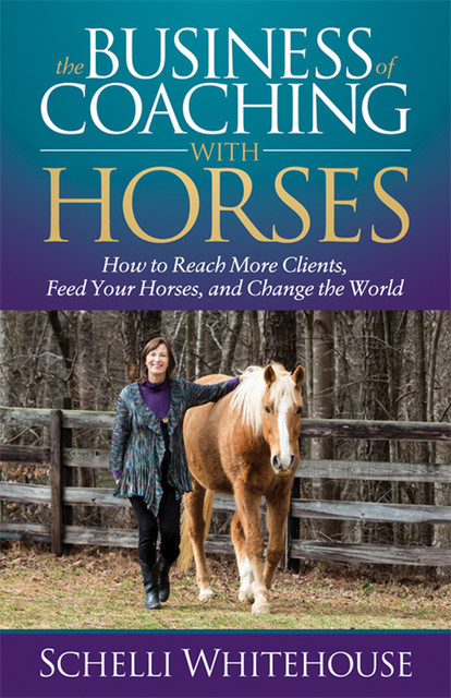 The Business of Coaching with Horses, Schelli Whitehouse