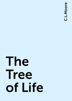 The Tree of Life, C.L.Moore
