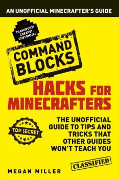 Hacks for Minecrafters: Command Blocks, Megan Miller