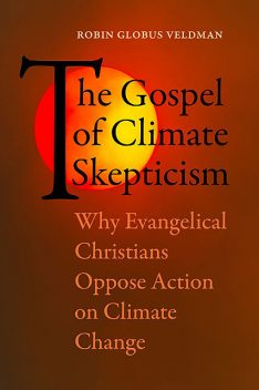 The Gospel of Climate Skepticism, Robin Globus Veldman