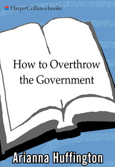 How to Overthrow the Government, Huffington Arianna