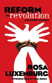 Reform or Revolution and Other Writings, Rosa Luxemburg