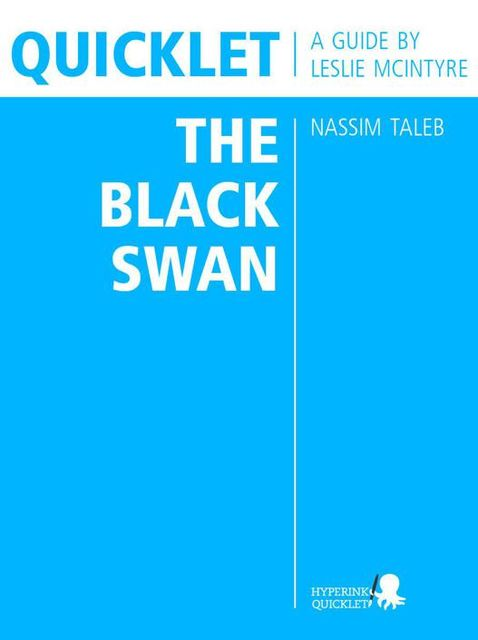 Quicklet on Nassim Taleb's The Black Swan (CliffNotes-like Book Summary and Analysis), Leslie McIntyre
