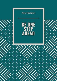 BE ONE STEP AHEAD, Alym Narbayev