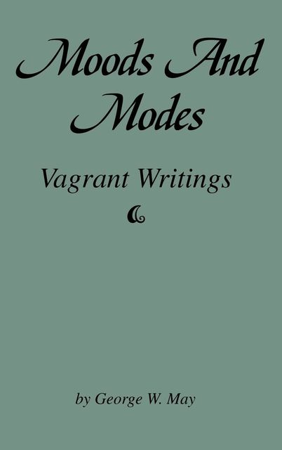 Moods and Modes, George W.May
