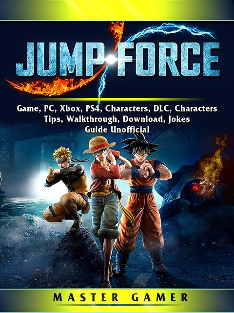 Jump Force Game, PC, Xbox, PS4, Characters, DLC, Characters, Tips, Walkthrough, Download, Jokes, Guide Unofficial, Master Gamer