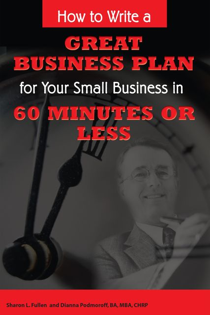 How to Write a Great Business Plan for Your Small Business in 60 Minutes or Less, Sharon Fullen