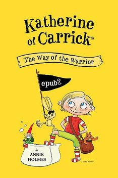 Katherine of Carrick – The Way of the Warrior, Annie Holmes