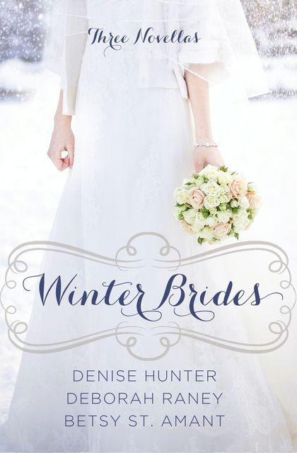 Winter Brides, Deborah Raney, Denise Hunter, Betsy St. Amant