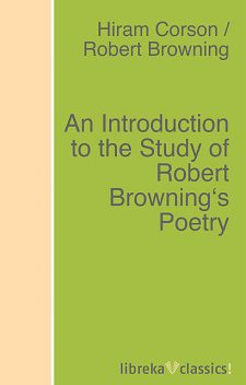 An Introduction to the Study of Robert Browning's Poetry, Robert Browning, Hiram Corson