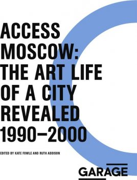 Access Moscow: The Art Life of a City Revealed 1990–2000,