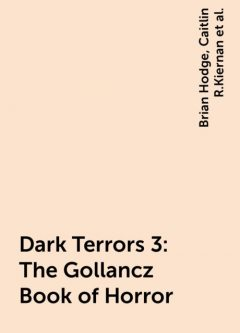 Dark Terrors 3: The Gollancz Book of Horror, Neil Gaiman, Ray Bradbury, Poppy Z.Brite, Christopher Fowler, Julian Rathbone, Pat Cadigan, Ramsey Campbell, Kathryn Ptacek, Brian Hodge, Conrad Williams, Smith Michael, Stephen Jones, Steve Rasnic Tem, Caitlin R.Kiernan, Mark Timlin, Melanie Tem, Ray Garton, David Sutton, Dennis Etchison, Jay Russell, Storm Constantine, Terry Lamsley