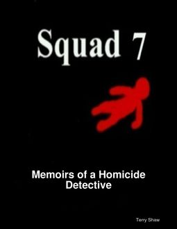 Squad 7 : Memoirs of a Homicide Detective, Terry Shaw