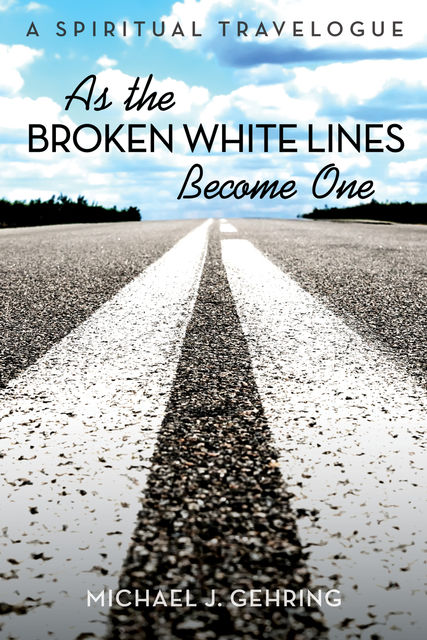 As the Broken White Lines Become One, Michael J. Gehring