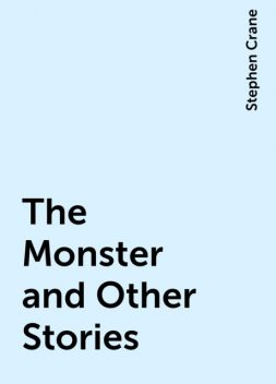 The Monster and Other Stories, Stephen Crane