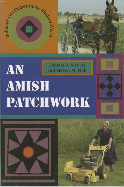 An Amish Patchwork, Steven M.Nolt, Thomas J. Meyers