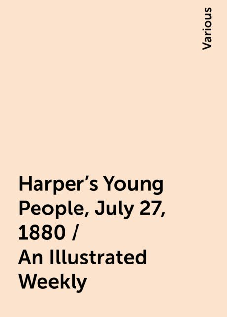 Harper's Young People, July 27, 1880 / An Illustrated Weekly, Various