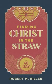 Finding Christ in the Straw, Robert M. Hiller