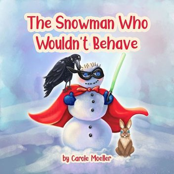 The Snowman Who Wouldn't Behave, Carole Moeller