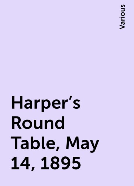 Harper's Round Table, May 14, 1895, Various