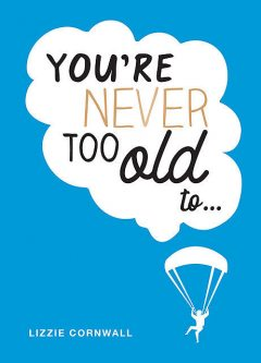 You're Never Too Old To, Lizzie Cornwall