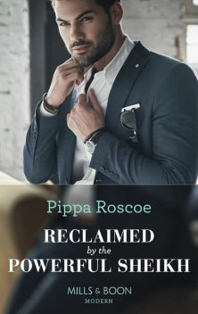 Reclaimed By The Powerful Sheikh, Pippa Roscoe
