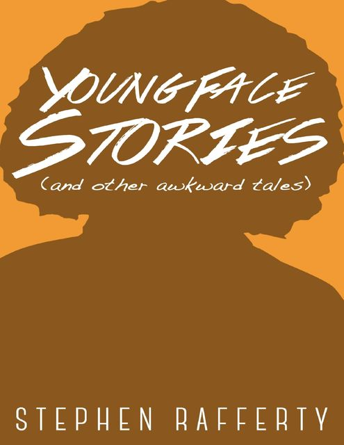 Young Face Stories (And Other Awkward Tales), Stephen Rafferty