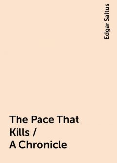 The Pace That Kills / A Chronicle, Edgar Saltus