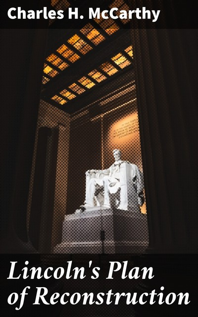 Lincoln's Plan of Reconstruction, Charles H. McCarthy