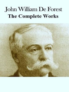The Complete Works of John William De Forest, John William De Forest, TBD