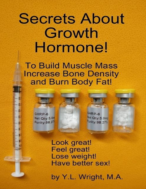 Secrets About Growth Hormone To Build Muscle Mass, Increase Bone Density, And Burn Body Fat!, Y.L.Wright