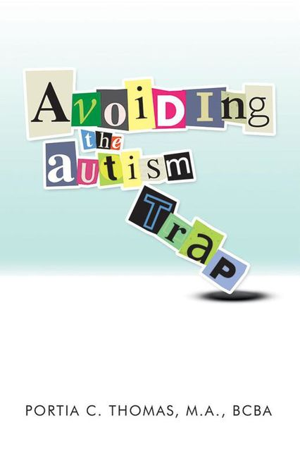 Avoiding the Autism Trap, M.A., BCBA, Portia C.Thomas