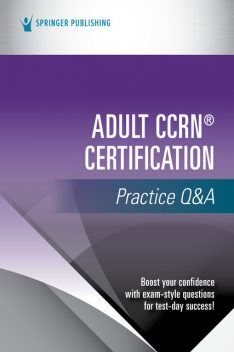 Adult CCRN® Certification Practice Q&A, Springer Publishing Company