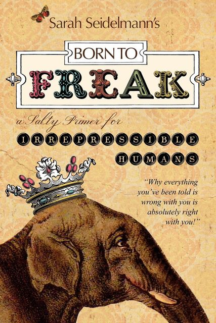 Born to FREAK: A Salty Primer for Irrepressible Humans, Sarah Bamford Seidelmann