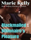 Blackmailed for the Billionaire's Pleasure, Marie Kelly