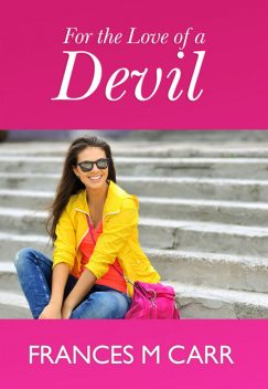 FOR THE LOVE OF A DEVIL, FRANCES M CARR