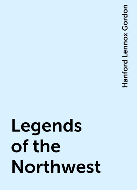 Legends of the Northwest, Hanford Lennox Gordon