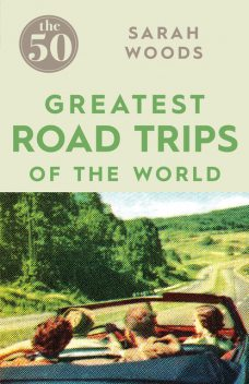 The 50 Greatest Road Trips, Sarah Woods