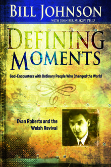 Defining Moments: Evan Roberts And The Welsh Revival, Bill Johnson