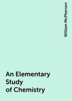 An Elementary Study of Chemistry, William McPherson