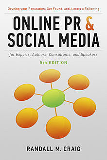 Online PR and Social Media for Experts, Authors, Consultants, and Speakers, 5th Ed, Randall Craig