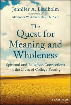 The Quest for Meaning and Wholeness: Spiritual and Religious Connections in the Lives of College Faculty, Jennifer A.Lindholm