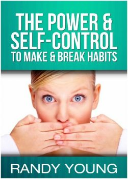 The Power & Self-control to Make & Break Habits, Randy Young