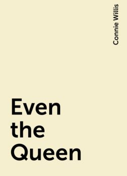 Even the Queen, Connie Willis