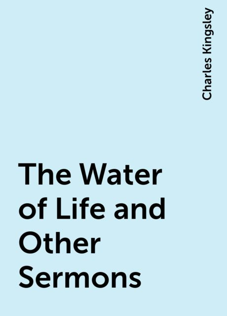 The Water of Life and Other Sermons, Charles Kingsley