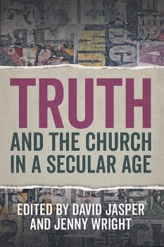Truth and the Church in a Secular Age, David Jasper, Jenny Wright