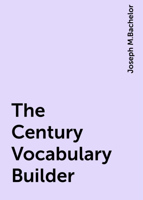 The Century Vocabulary Builder, Joseph M.Bachelor
