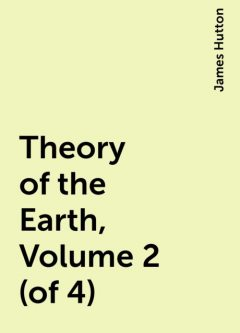 Theory of the Earth, Volume 2 (of 4), James Hutton