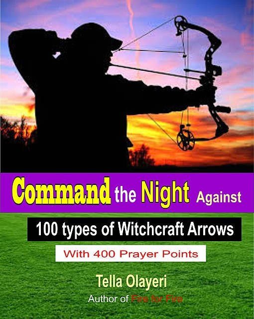 Command the Night Against 100 types of Witchcraft Arrows, Tella Olayeri
